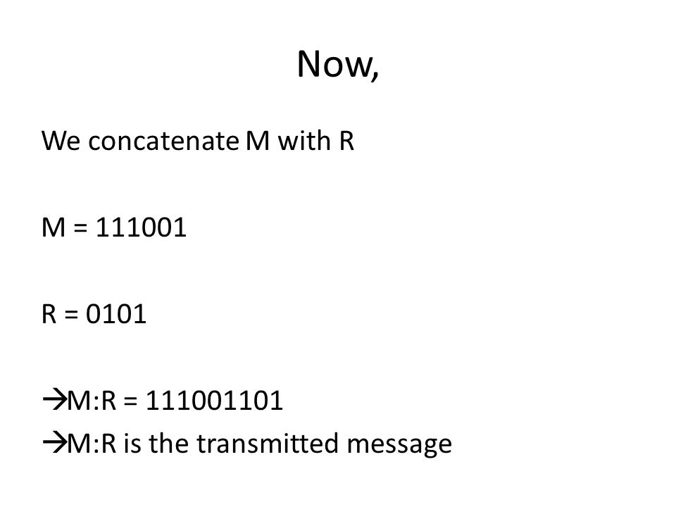 Now, We concatenate M with R M = 111001 R = 0101 M:R = 111001101