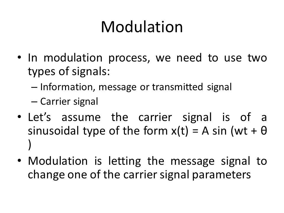 Modulation In modulation process, we need to use two types of signals: