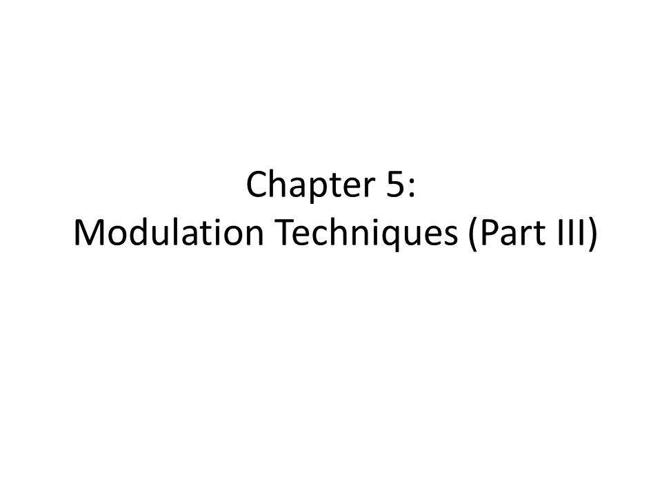 Chapter 5: Modulation Techniques (Part III)