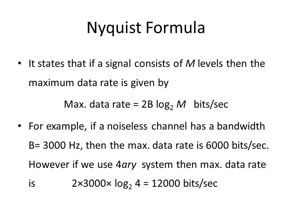 Max. data rate = 2B log2 M bits/sec