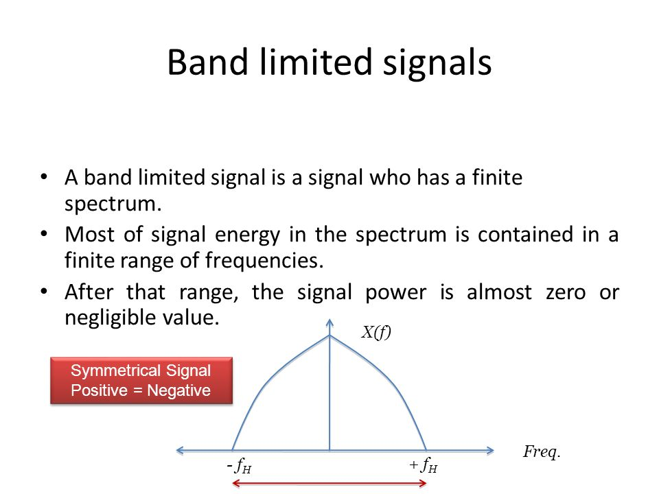 Band limited signals A band limited signal is a signal who has a finite spectrum.