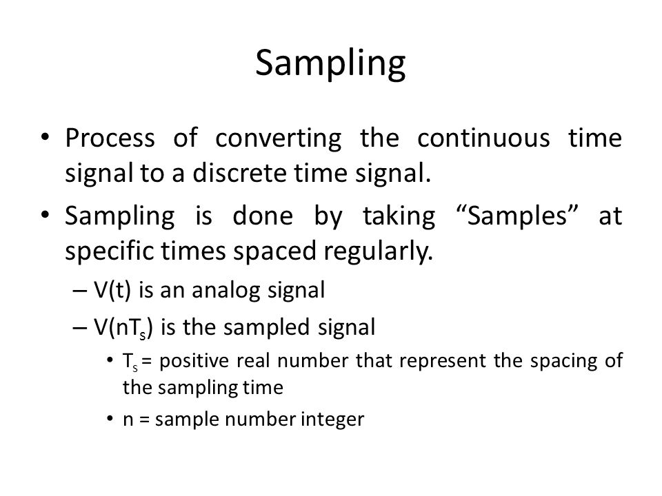 Sampling Process of converting the continuous time signal to a discrete time signal.