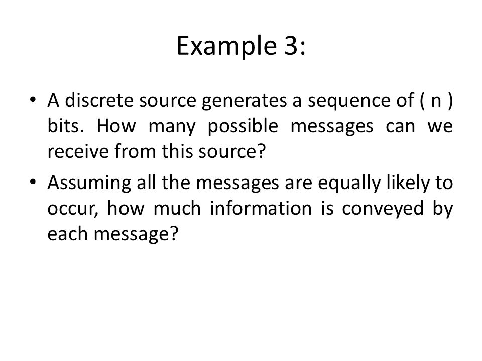 Example 3: A discrete source generates a sequence of ( n ) bits. How many possible messages can we receive from this source