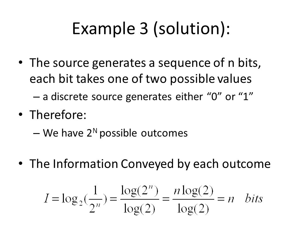 Example 3 (solution): The source generates a sequence of n bits, each bit takes one of two possible values.
