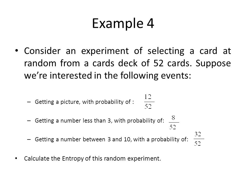 Example 4 Consider an experiment of selecting a card at random from a cards deck of 52 cards. Suppose we're interested in the following events: