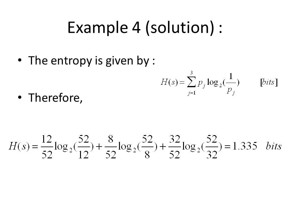 Example 4 (solution) : The entropy is given by : Therefore,
