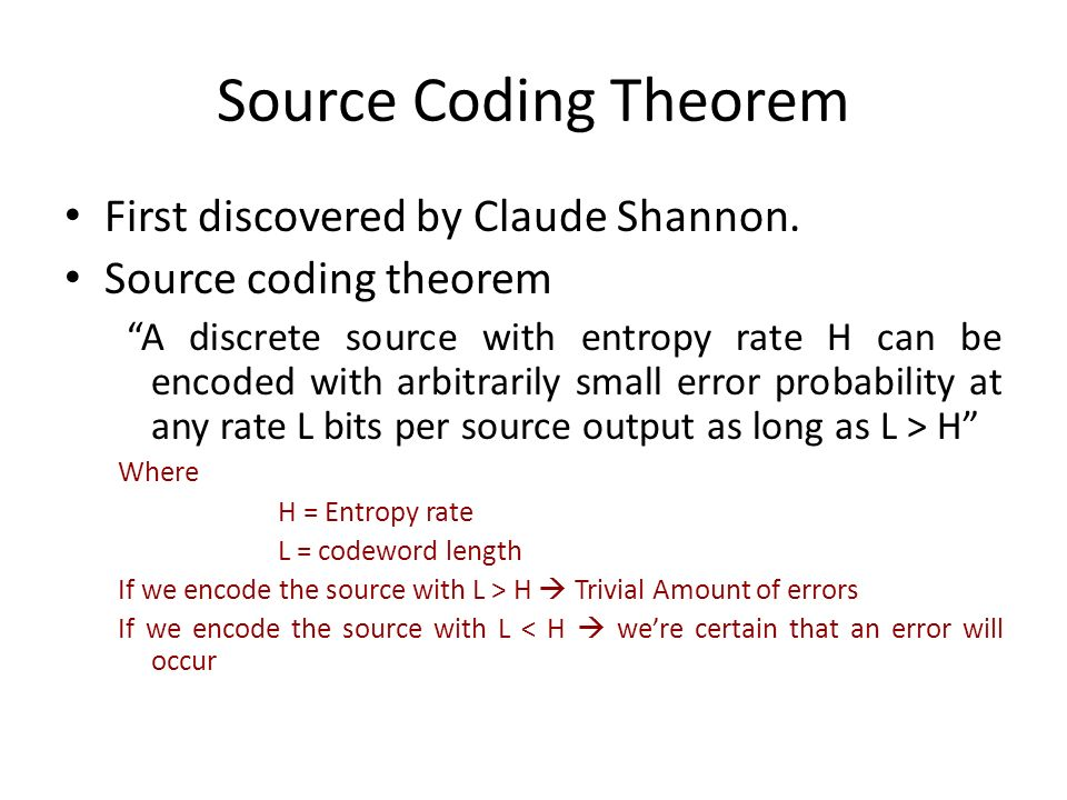 Source Coding Theorem First discovered by Claude Shannon.