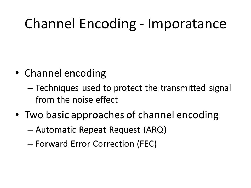 Channel Encoding - Imporatance