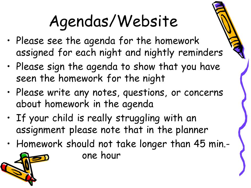 Agendas/Website Please see the agenda for the homework assigned for each night and nightly reminders.