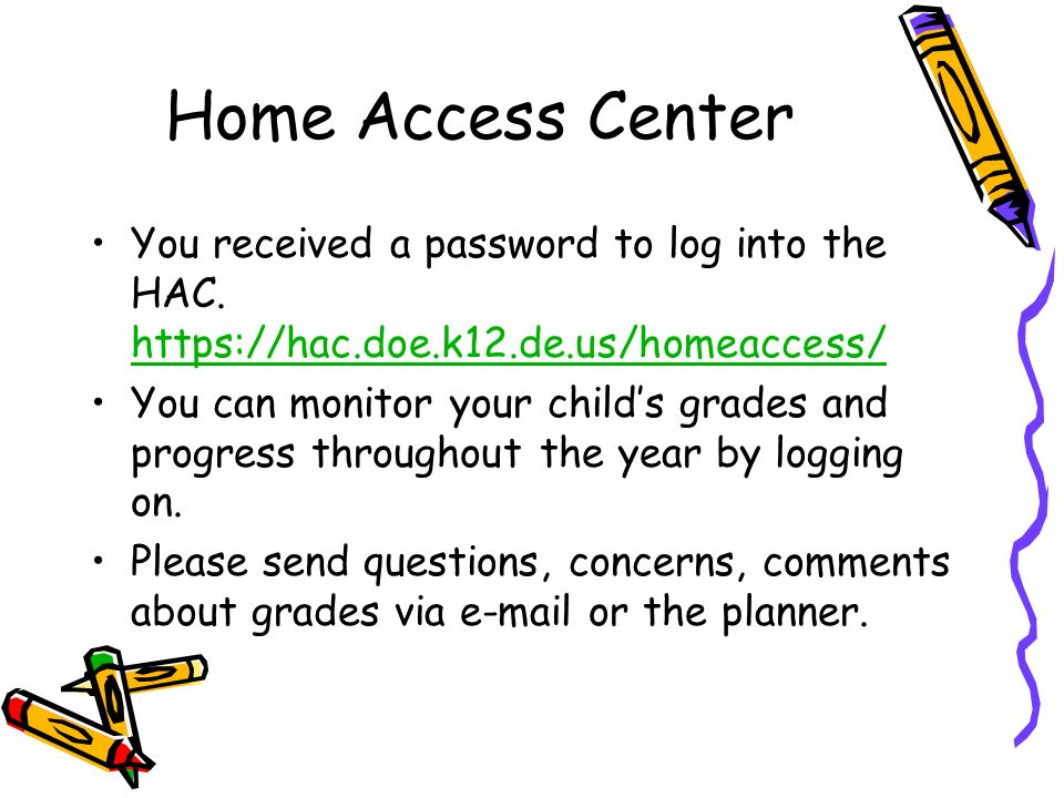 Home Access Center You received a password to log into the HAC. https://hac.doe.k12.de.us/homeaccess/