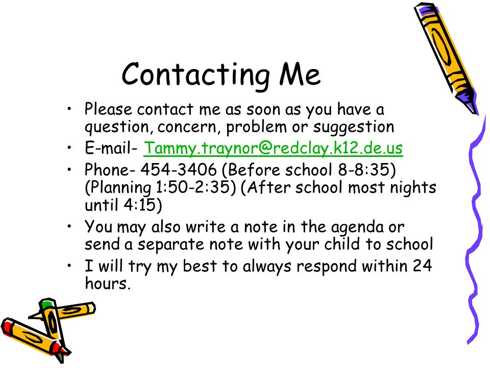 Contacting Me Please contact me as soon as you have a question, concern, problem or suggestion. E-mail- Tammy.traynor@redclay.k12.de.us.