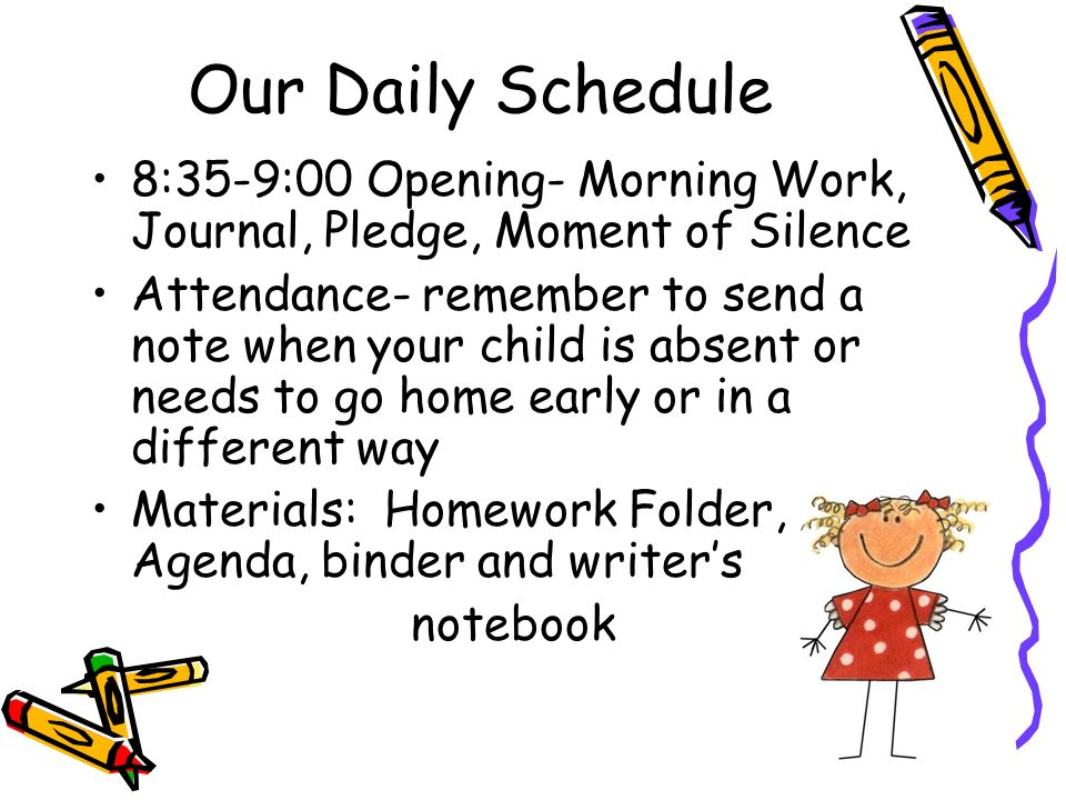 Our Daily Schedule 8:35-9:00 Opening- Morning Work, Journal, Pledge, Moment of Silence.