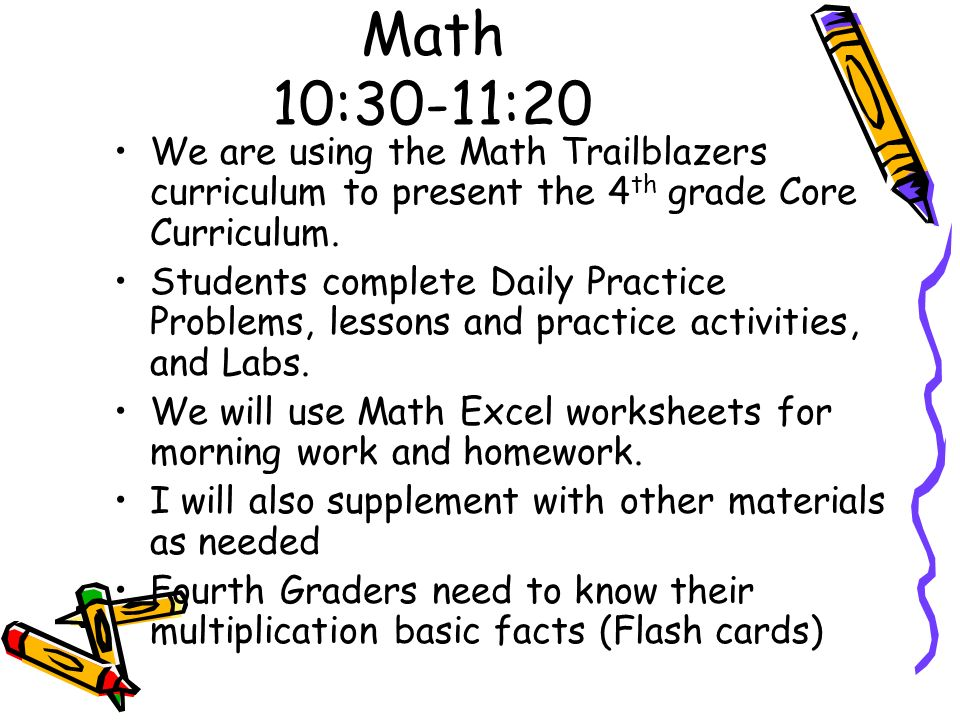 Math 10:30-11:20 We are using the Math Trailblazers curriculum to present the 4th grade Core Curriculum.