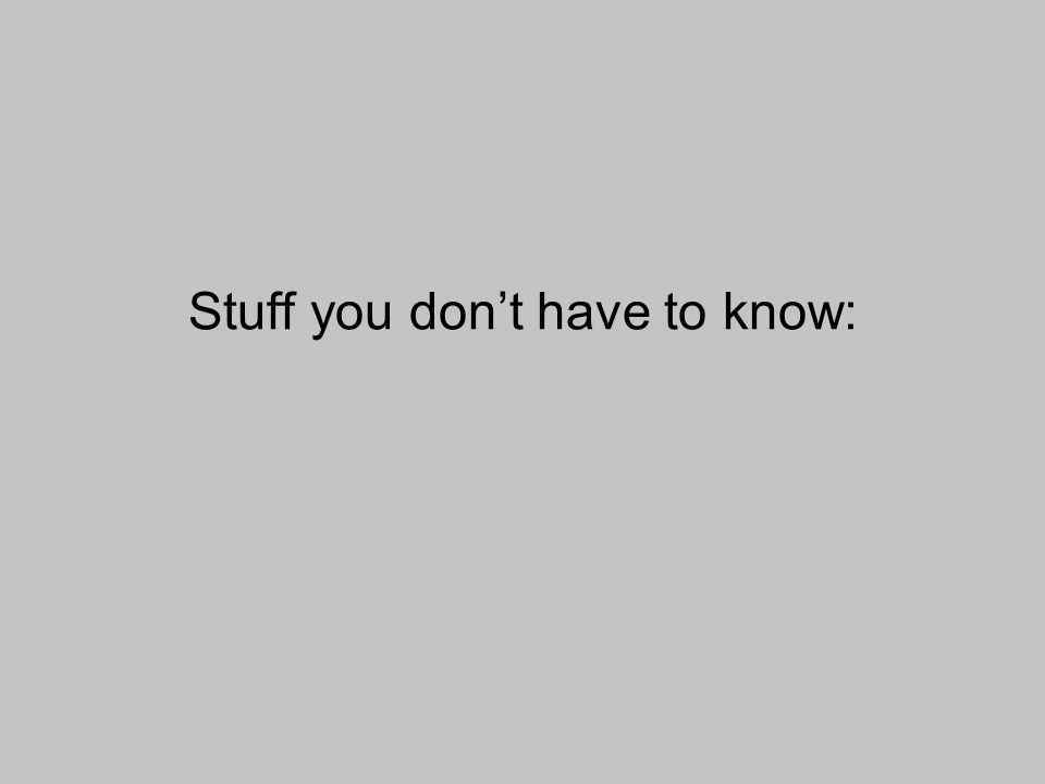 Stuff you don't have to know: