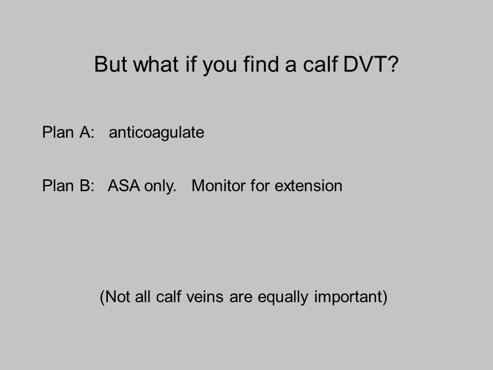 But what if you find a calf DVT