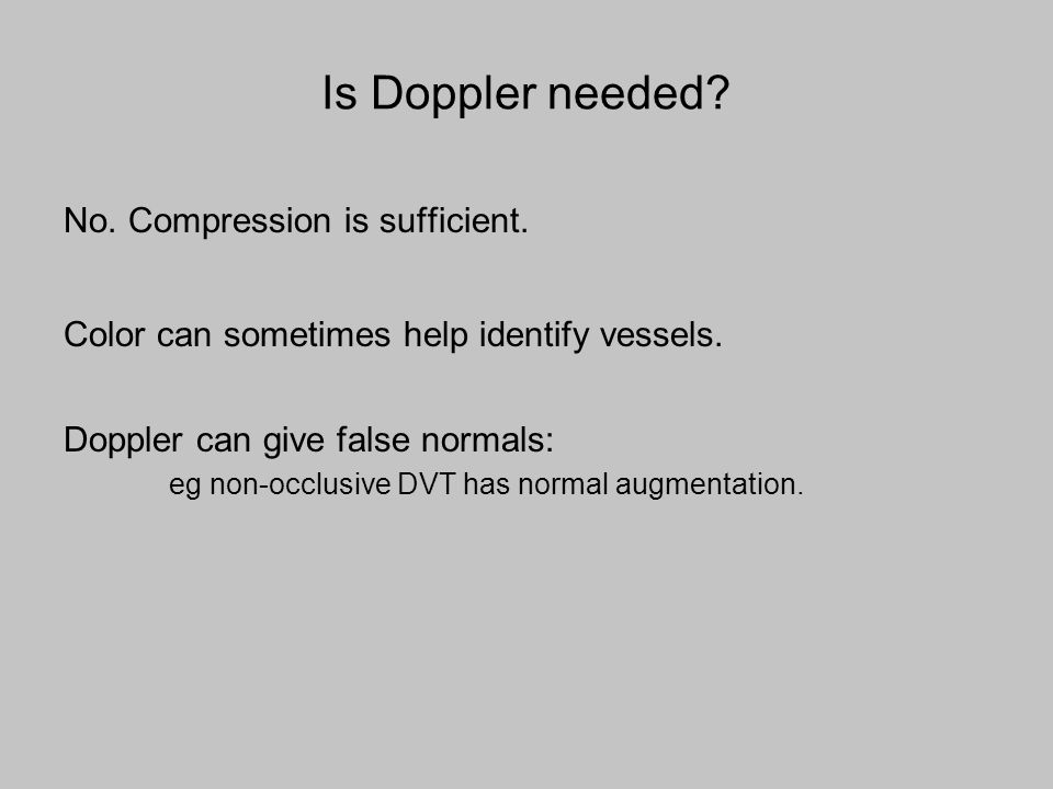 Is Doppler needed No. Compression is sufficient.