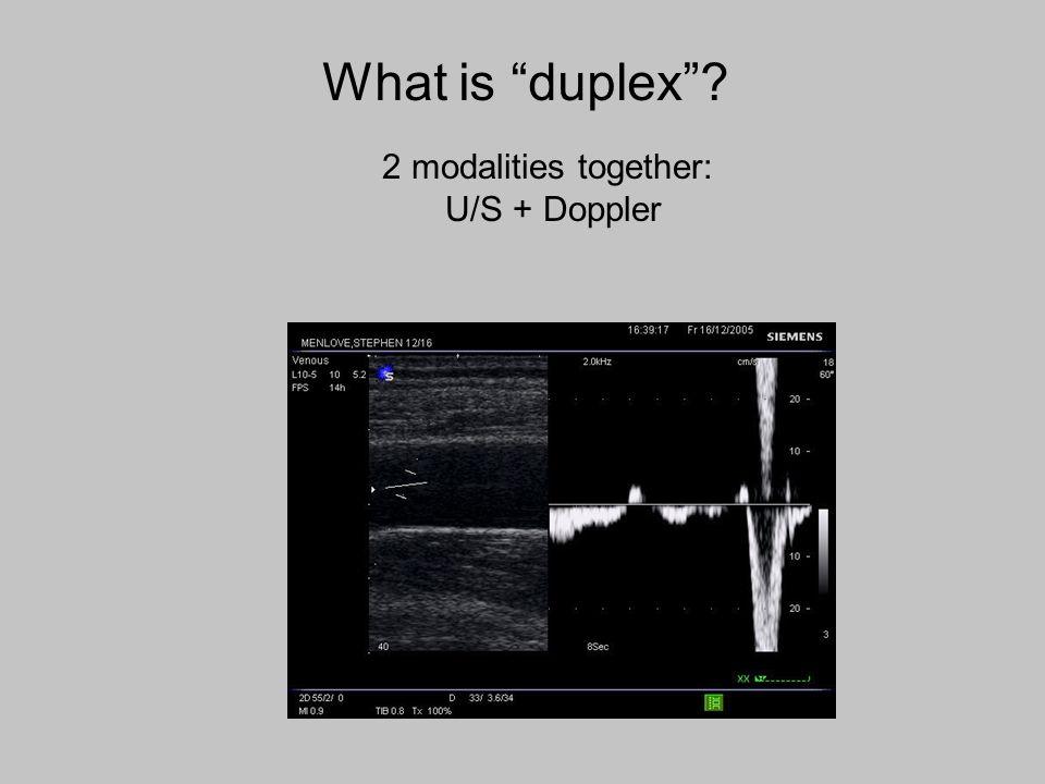 What is duplex 2 modalities together: U/S + Doppler