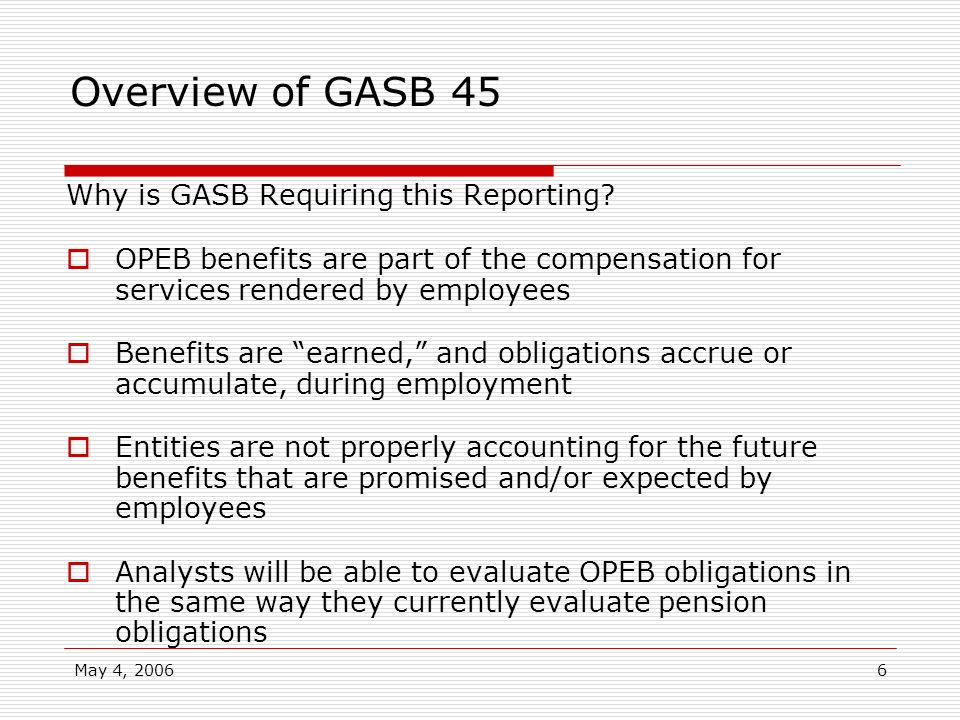 Overview of GASB 45 Why is GASB Requiring this Reporting