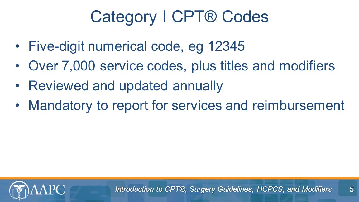 Category I CPT® Codes Five-digit numerical code, eg 12345