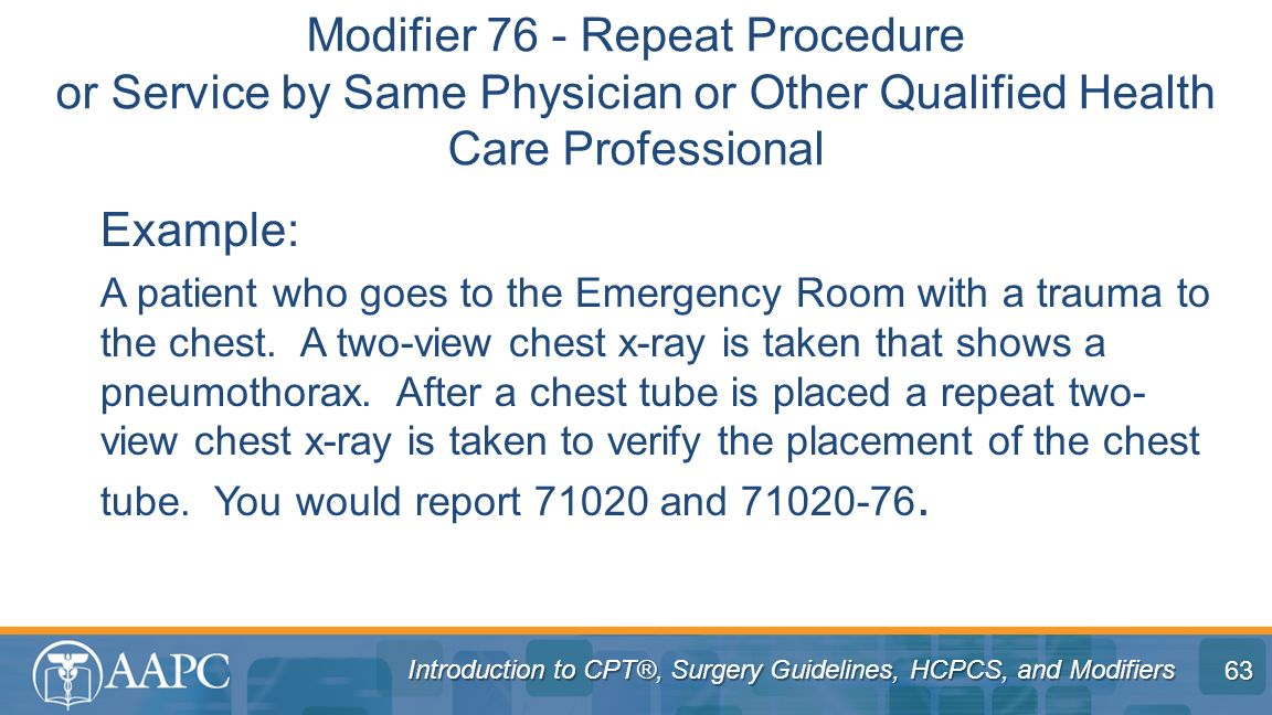 Modifier 76 - Repeat Procedure or Service by Same Physician or Other Qualified Health Care Professional