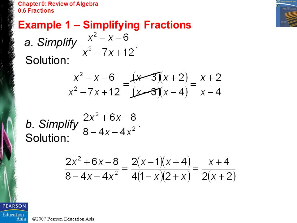 Solution: b. Simplify Example 1 – Simplifying Fractions a. Simplify