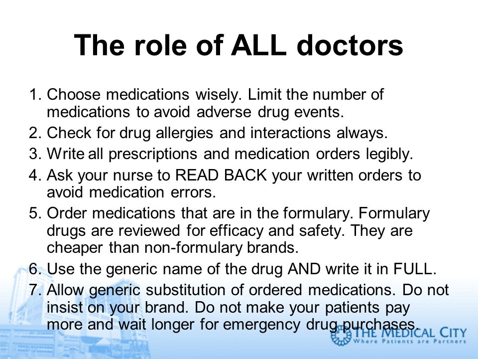 The role of ALL doctors Choose medications wisely. Limit the number of medications to avoid adverse drug events.