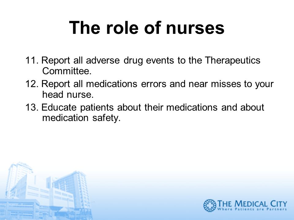 The role of nurses 11. Report all adverse drug events to the Therapeutics Committee.