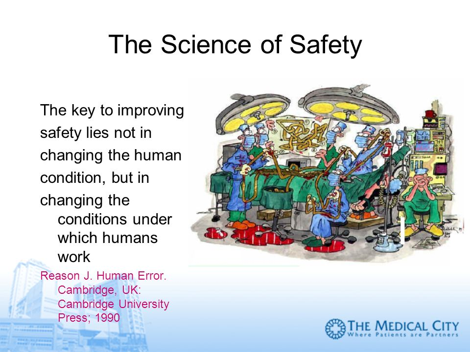 The Science of Safety The key to improving safety lies not in