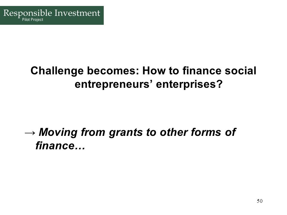 Challenge becomes: How to finance social entrepreneurs' enterprises