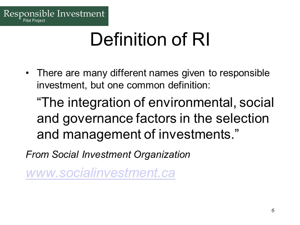 Definition of RI There are many different names given to responsible investment, but one common definition: