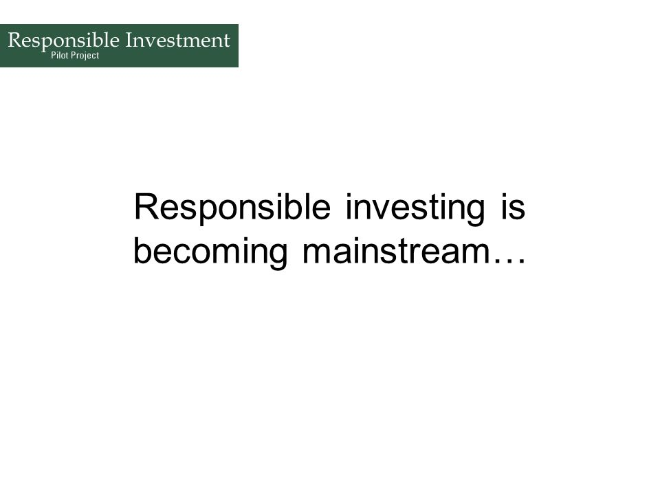Responsible investing is becoming mainstream…