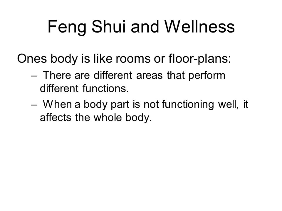 Feng Shui and Wellness Ones body is like rooms or floor-plans: