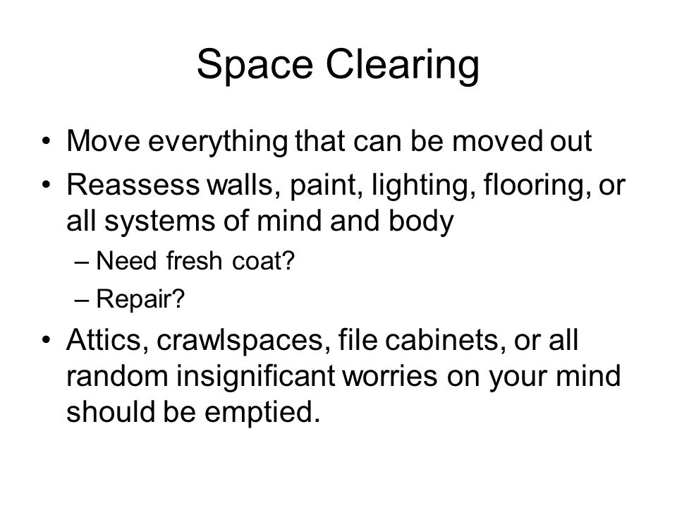 Space Clearing Move everything that can be moved out