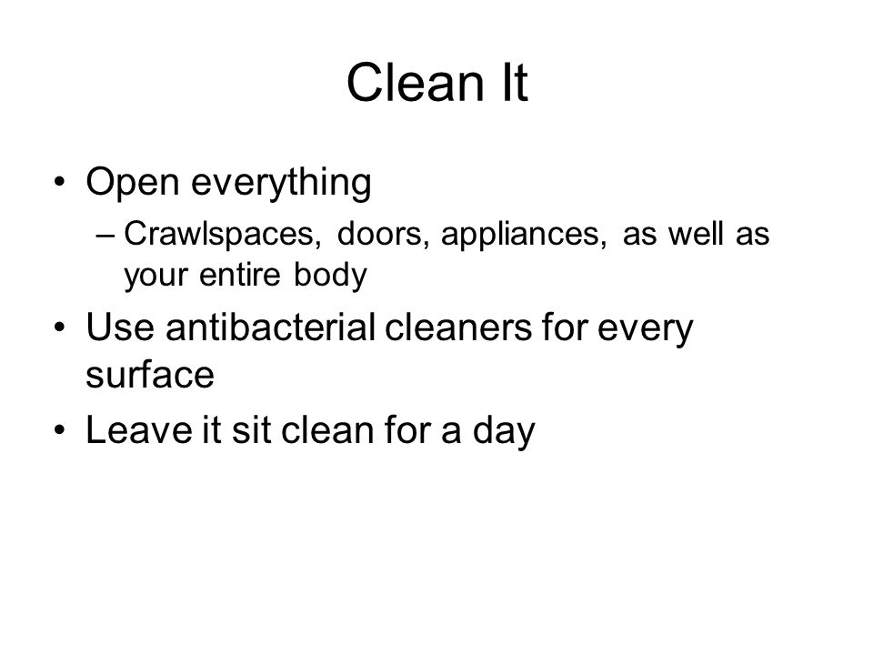 Clean It Open everything Use antibacterial cleaners for every surface
