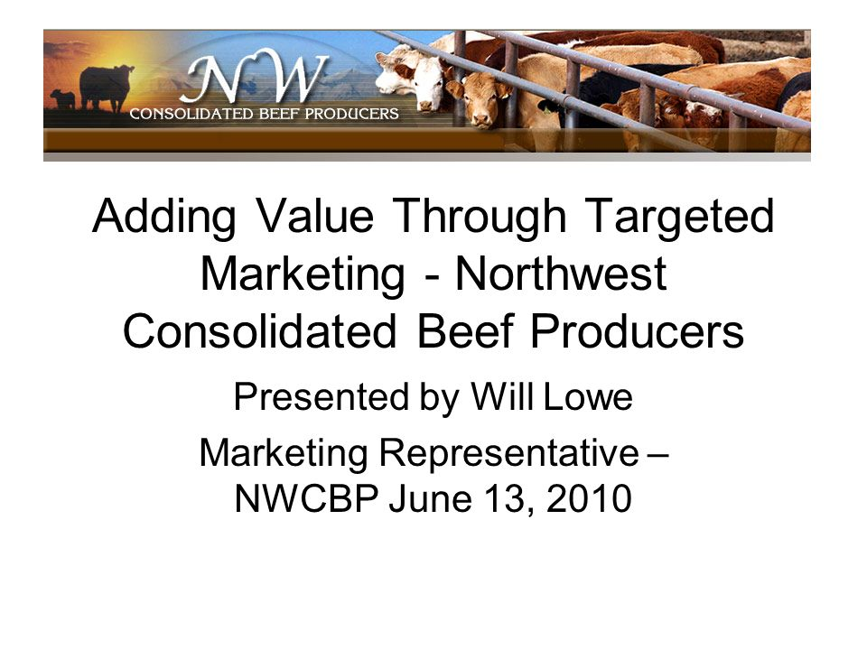 Presented by Will Lowe Marketing Representative – NWCBP June 13, 2010