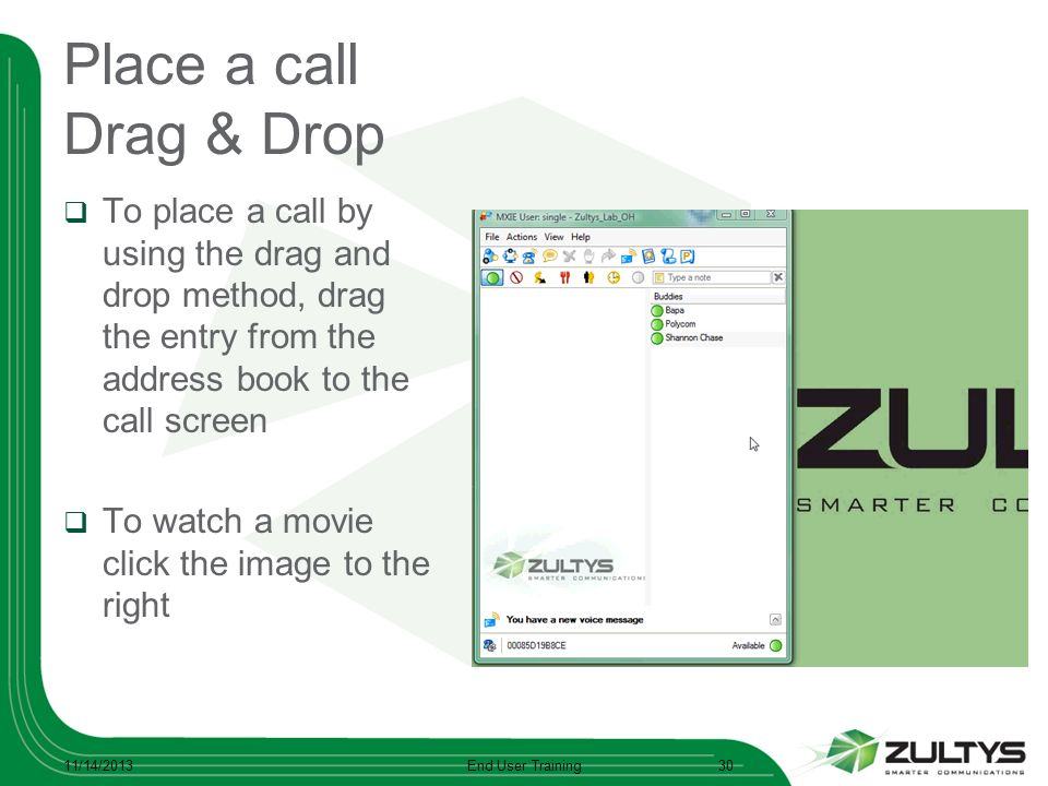 Place a call Drag & Drop To place a call by using the drag and drop method, drag the entry from the address book to the call screen.