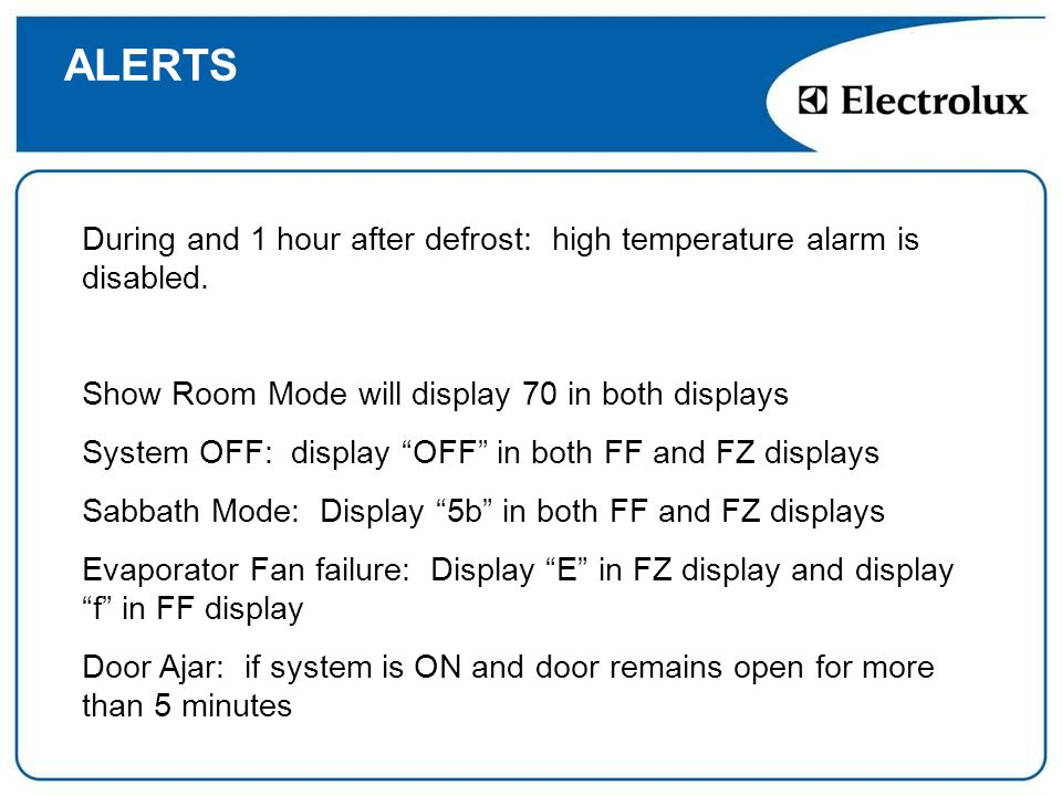 ALERTSDuring and 1 hour after defrost: high temperature alarm is disabled. Show Room Mode will display 70 in both displays.