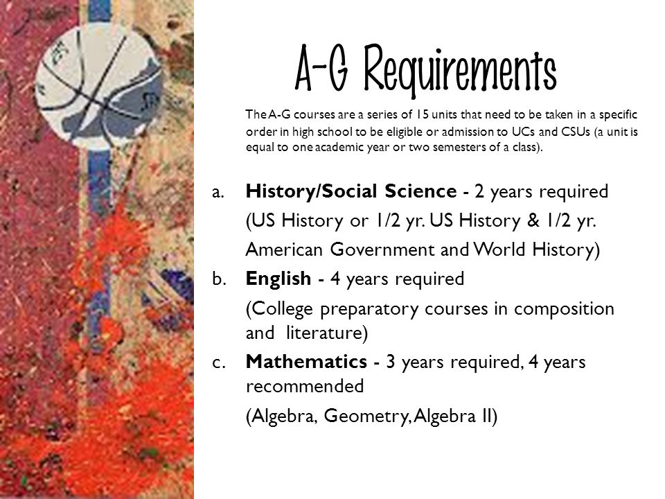 A-G Requirements a. History/Social Science - 2 years required