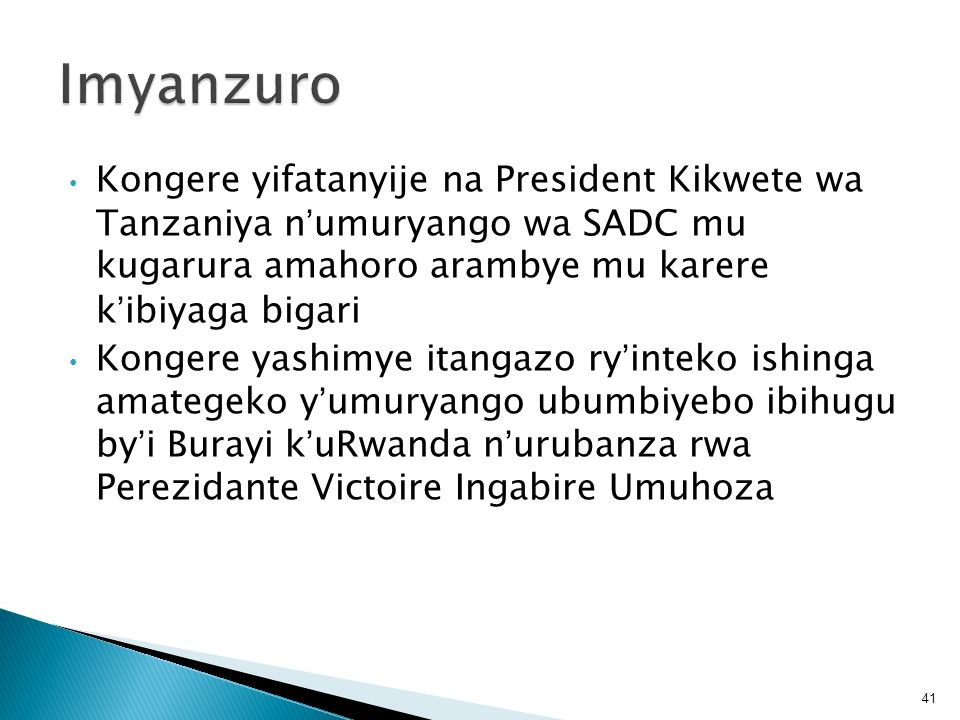 Imyanzuro Kongere yifatanyije na President Kikwete wa Tanzaniya n'umuryango wa SADC mu kugarura amahoro arambye mu karere k'ibiyaga bigari.