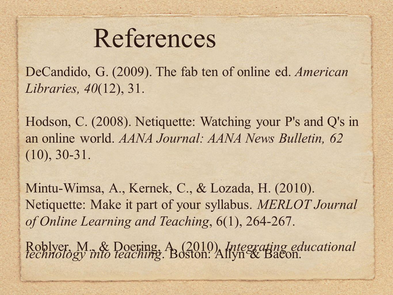 References DeCandido, G. (2009). The fab ten of online ed. American Libraries, 40(12), 31.