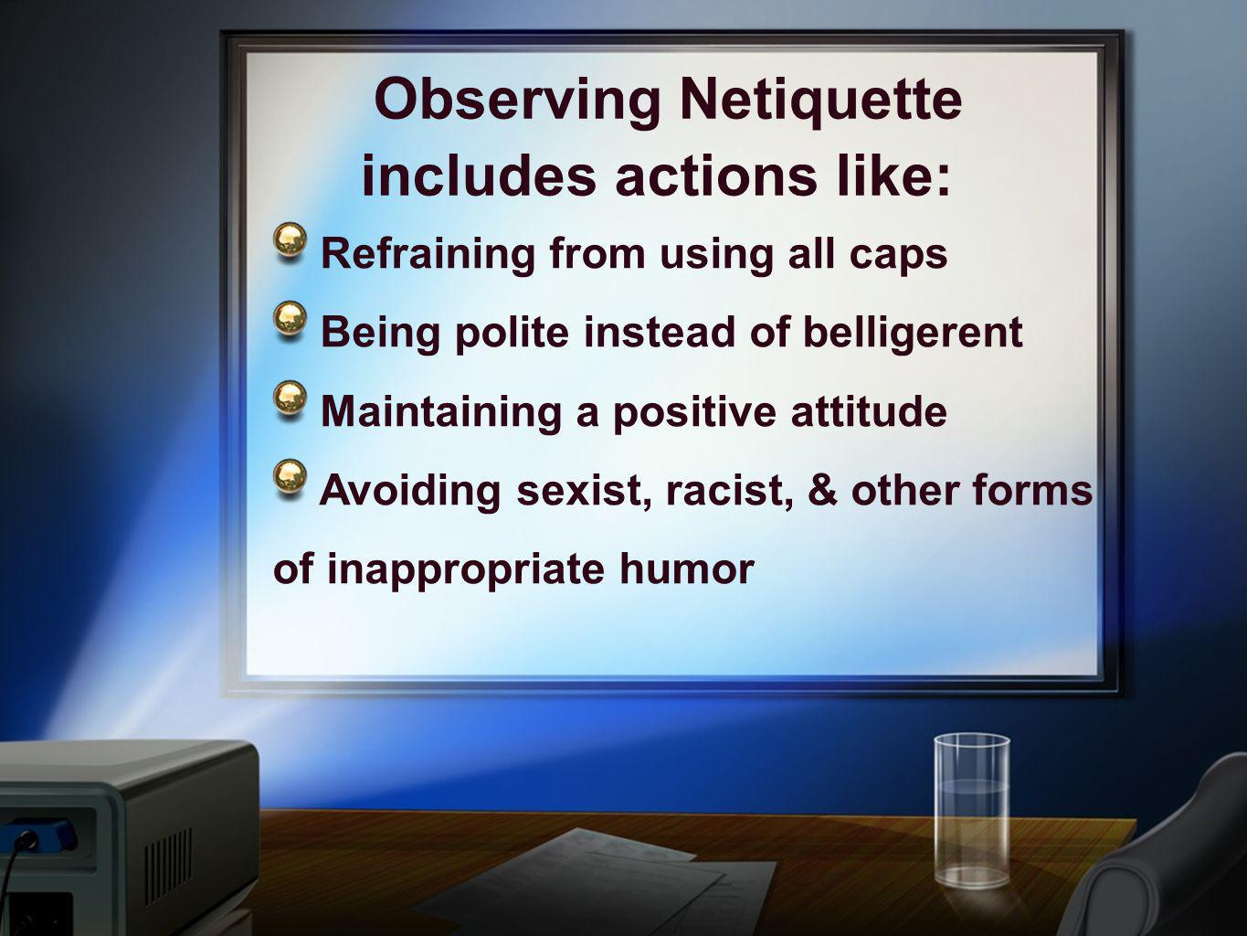 Observing Netiquette includes actions like: