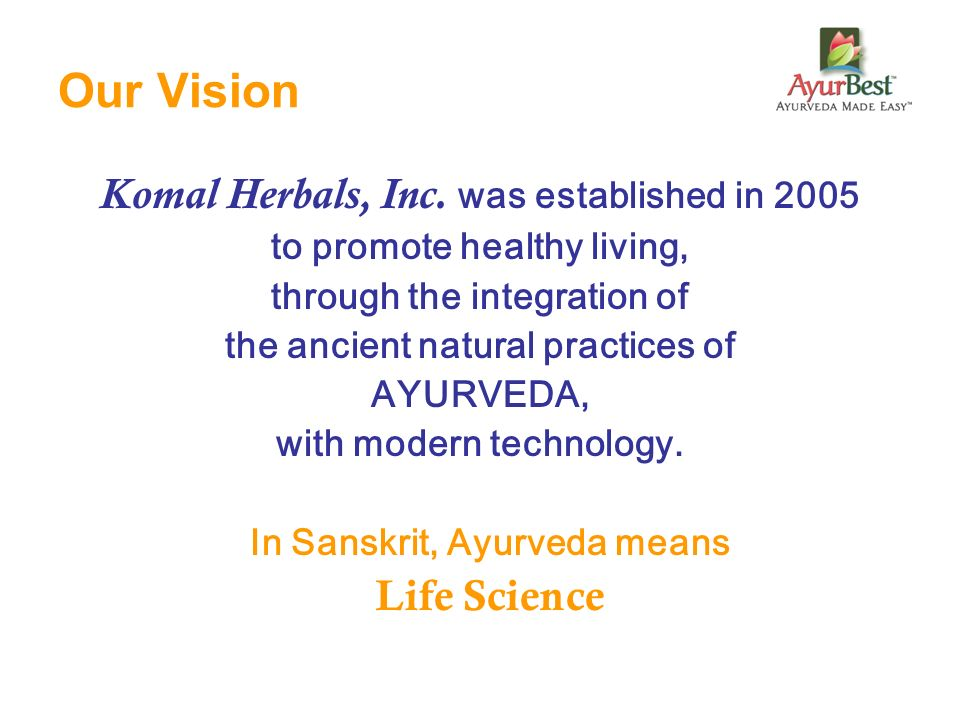 Our Vision Komal Herbals, Inc. was established in 2005 Life Science