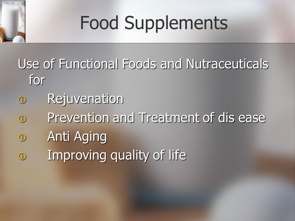Food Supplements Use of Functional Foods and Nutraceuticals for