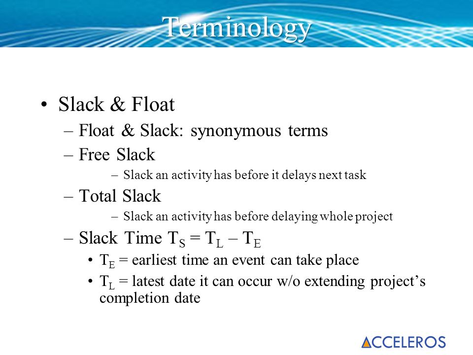 Terminology Slack & Float Float & Slack: synonymous terms Free Slack