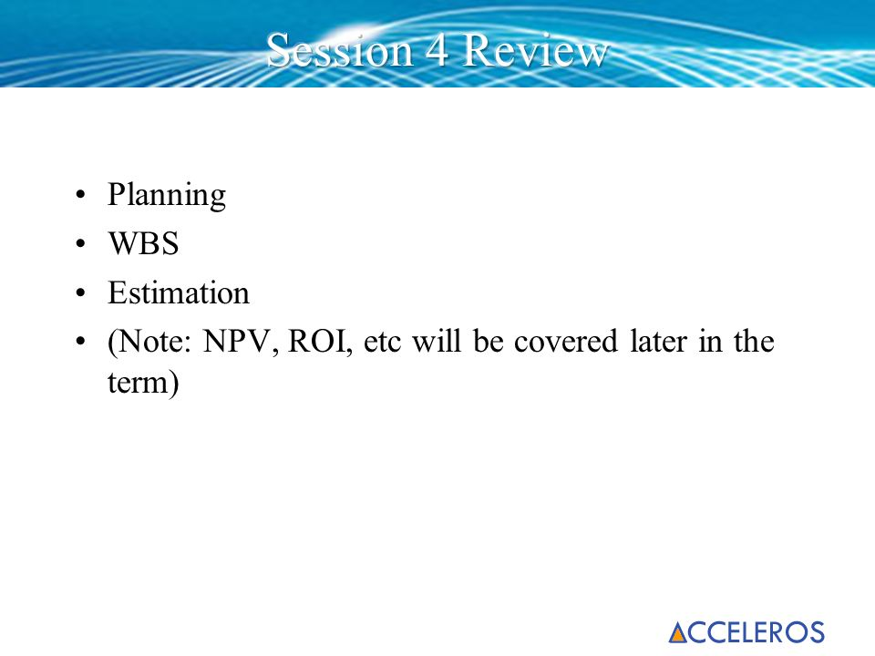 Session 4 Review Planning WBS Estimation