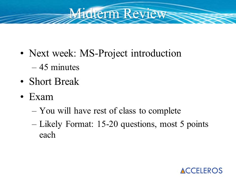 Midterm Review Next week: MS-Project introduction Short Break Exam