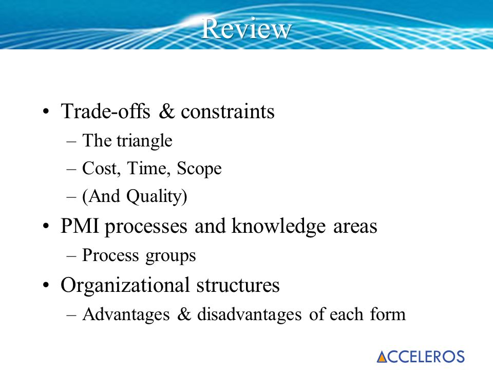 Review Trade-offs & constraints PMI processes and knowledge areas