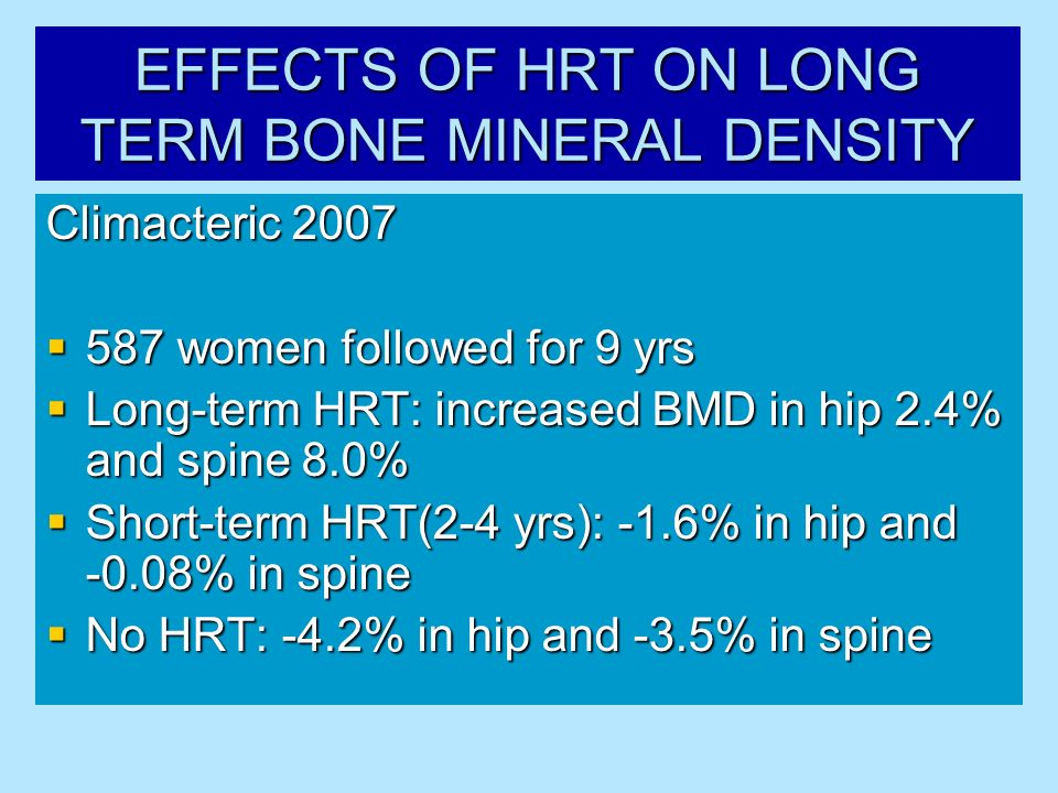 EFFECTS OF HRT ON LONG TERM BONE MINERAL DENSITY
