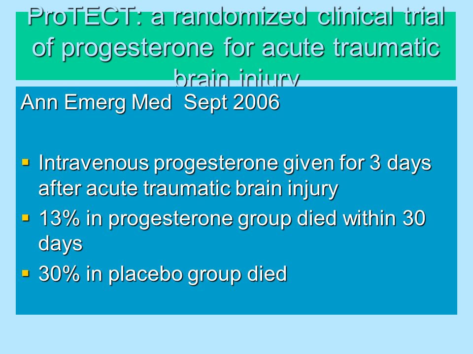 ProTECT: a randomized clinical trial of progesterone for acute traumatic brain injury