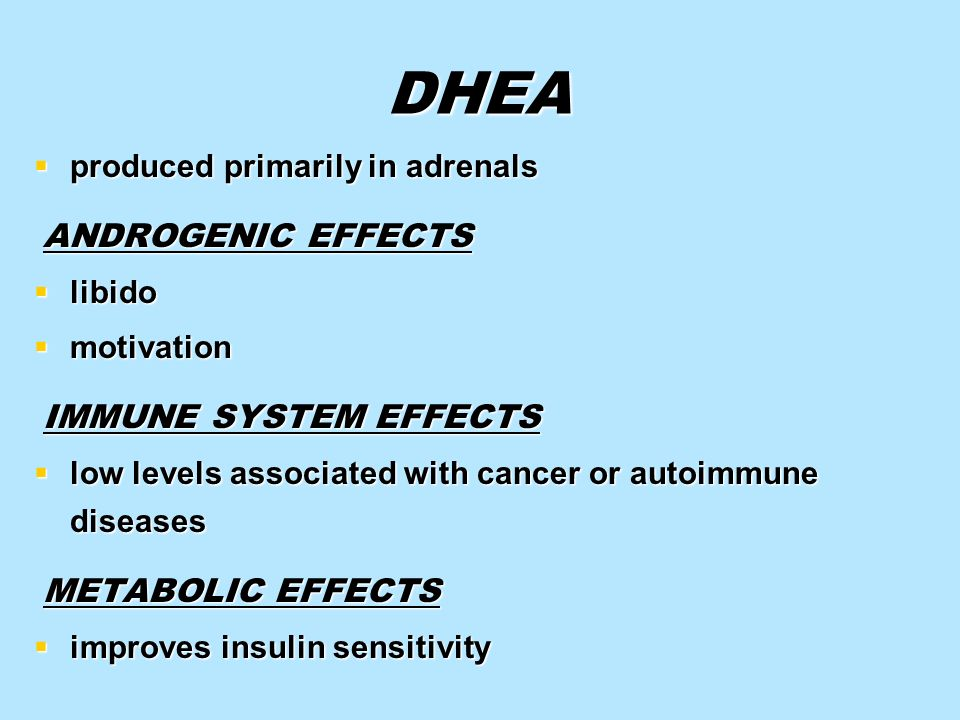 DHEA produced primarily in adrenals ANDROGENIC EFFECTS libido